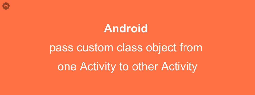 Passing custom object from Activity