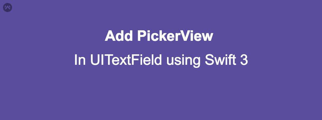Add PickerView in UITextField using Swift 3