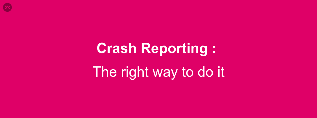 Crash Reporting: The right way to do it