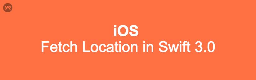 Fetch Location in Swift 3.0