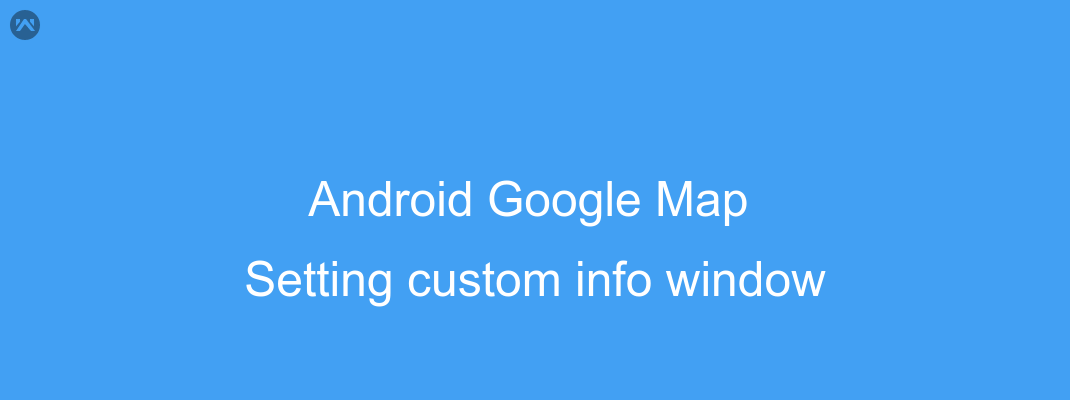 Android : Setting custom info window on a google map marker