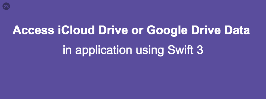 How to access iCloud Drive or Google Drive  Data in application using Swift 3