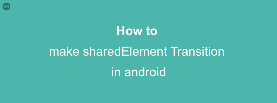 How to make sharedElement Transition