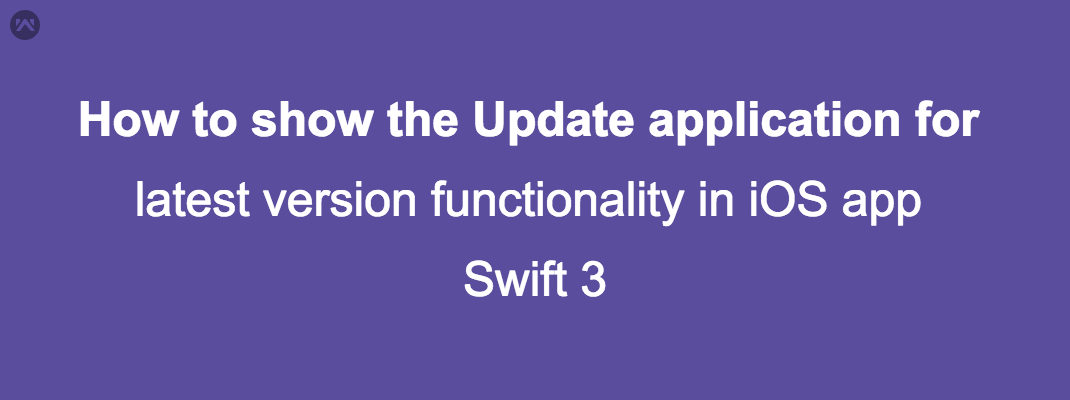 How to show the Update application for latest version functionality in iOS app (swift 3)
