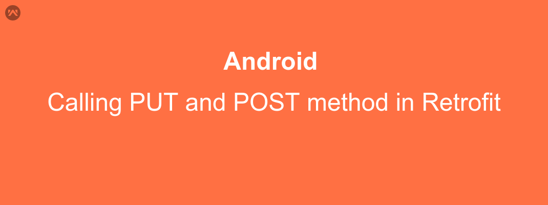 Calling PUT and POST method in Retrofit - Mobikul