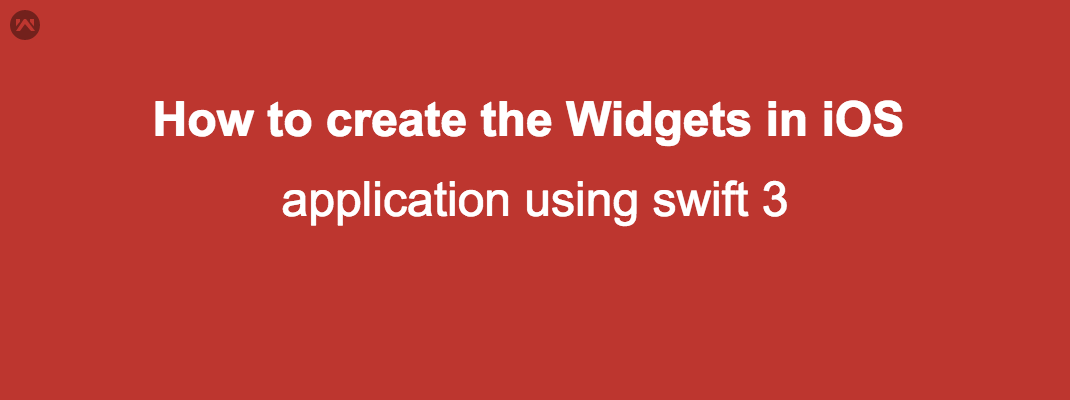 How to create the Widgets in iOS application using swift 3