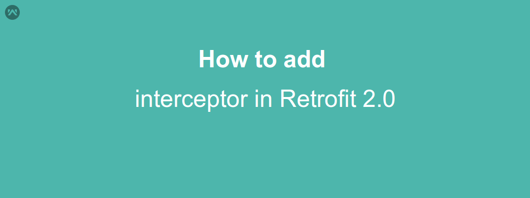 How to use interceptor to add Headers and body in Retrofit 2.0