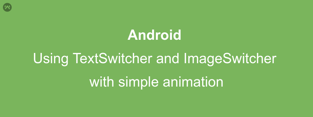 Using TextSwitcher and ImageSwitcher with simple animation