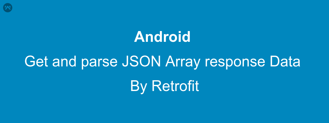 Get and parse JSON Array response Data By Retrofit - Mobikul