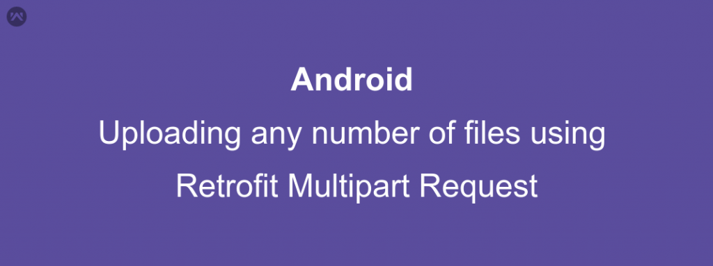 Uploading any number of files using Retrofit Multipart Request - Mobikul