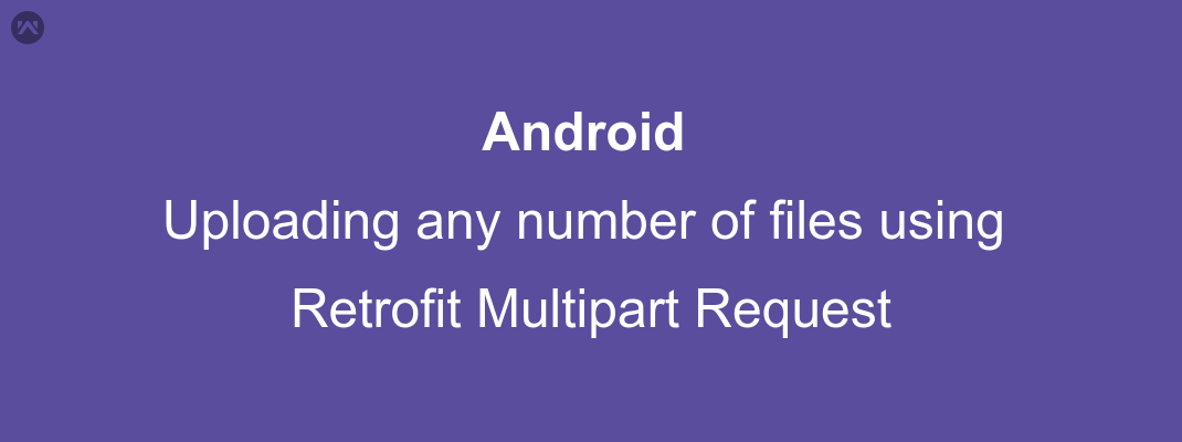 Uploading any number of files using Retrofit Multipart