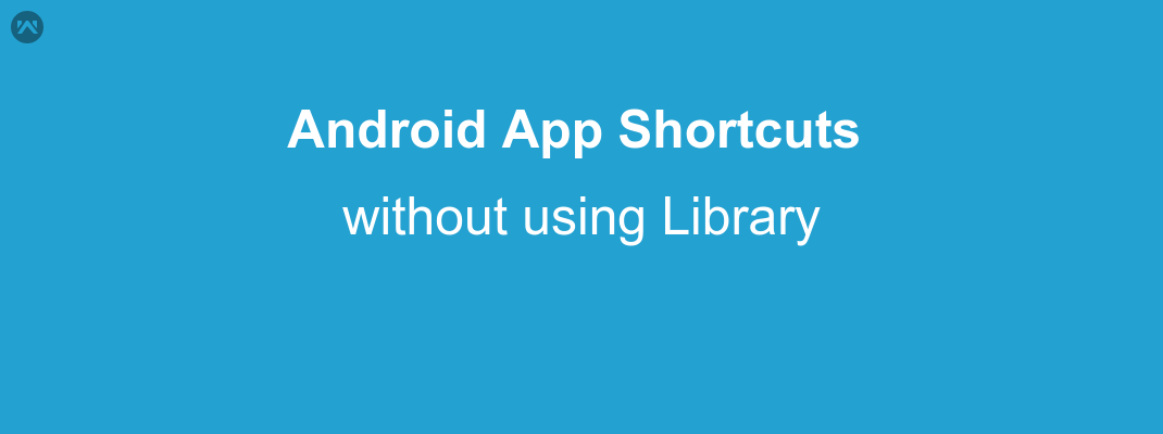 Android App Shortcuts without using library