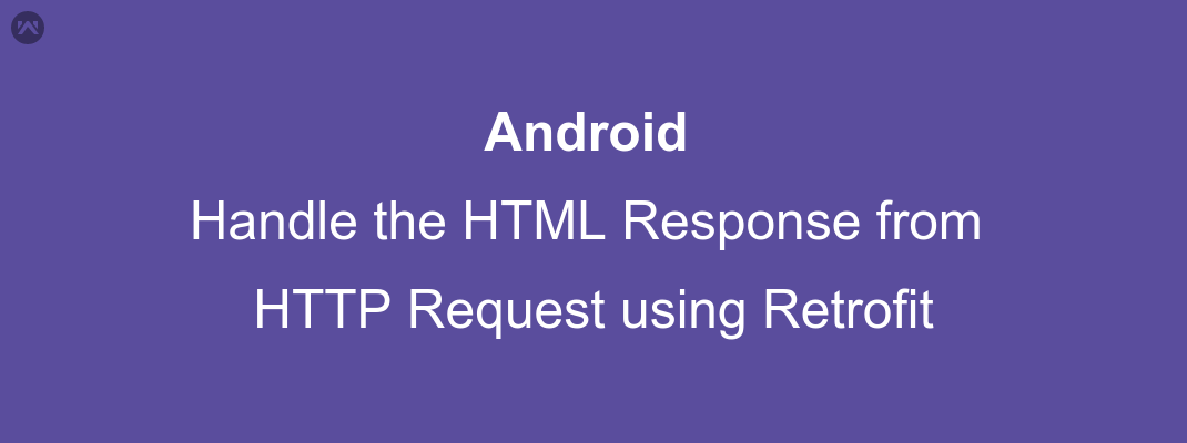 Handle the HTML Response from HTTP Request using Retrofit