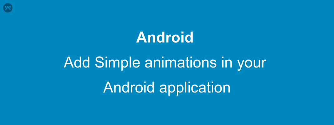 Add Simple animations in your android application