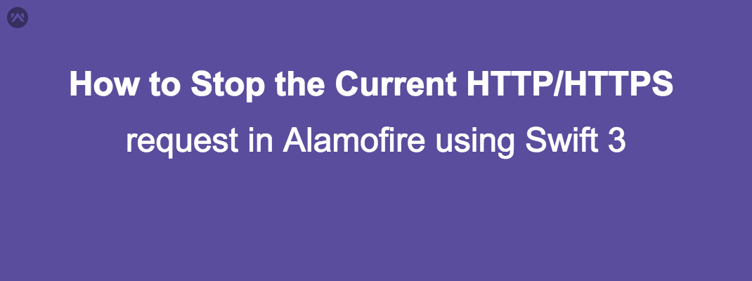 How to Stop the Current Http Request in Alamofire using Swift 3