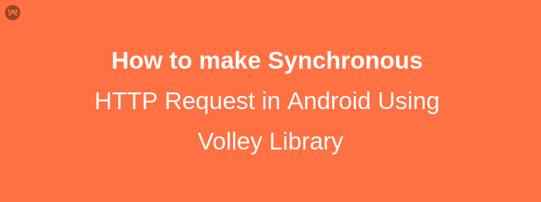 How to make Synchronous HTTP Request in Android Using Volley
