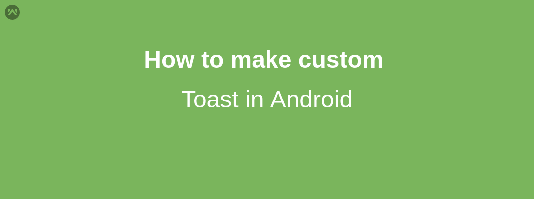 How to create custom Toast in Android