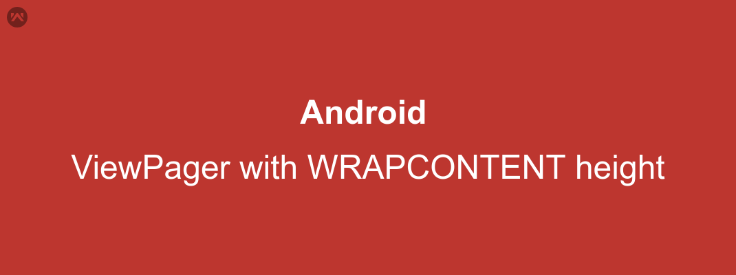Android ViewPager with WRAPCONTENT height - Mobikul