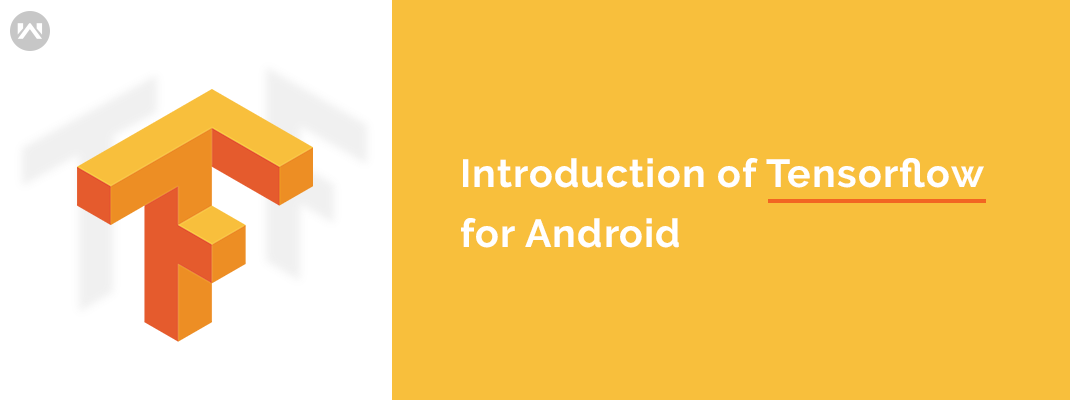 Introduction of TENSORFLOW in Android