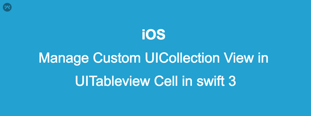 Manage Custom UICollection View in UITableview Cell in swift 3 - Mobikul