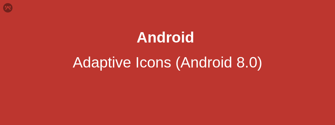 Adaptive Icons (Android 8.0)