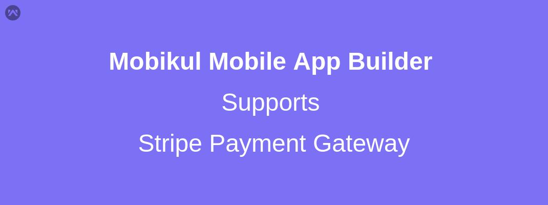 Mobikul Mobile App Builder Supports Stripe Payment Gateway
