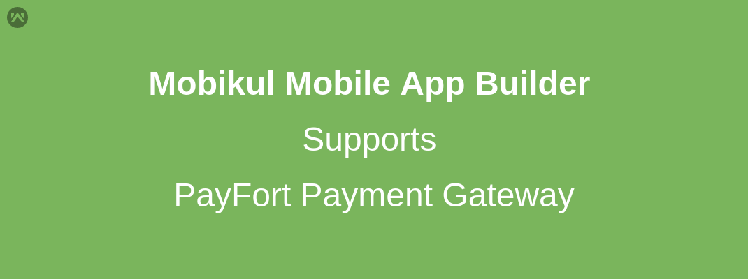 Mobikul Mobile App Builder Supports PayFort Payment Gateway