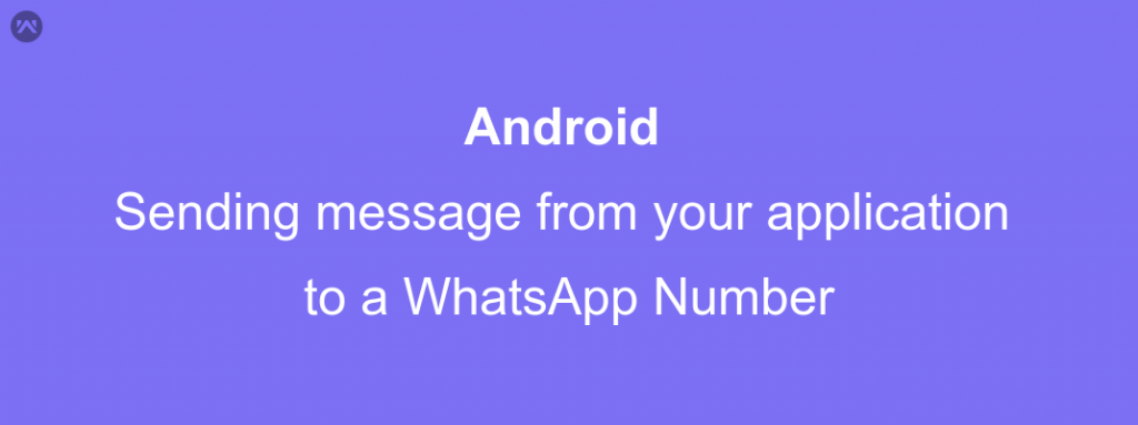 Sending message from your application to a WhatsApp Number