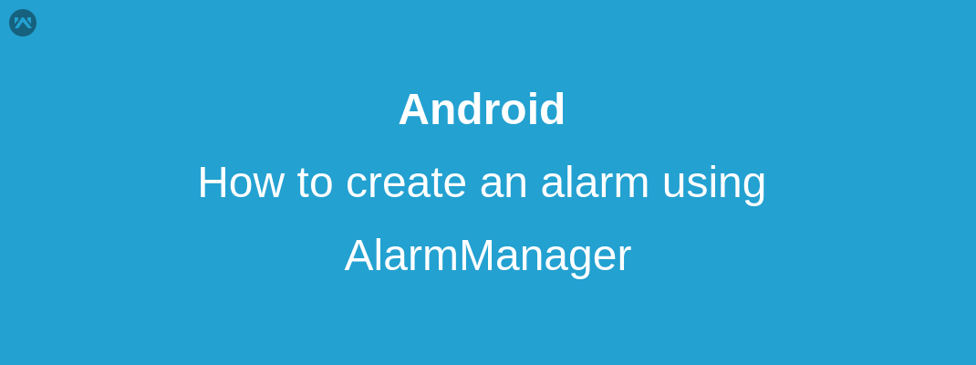 How to create an alarm using AlarmManager