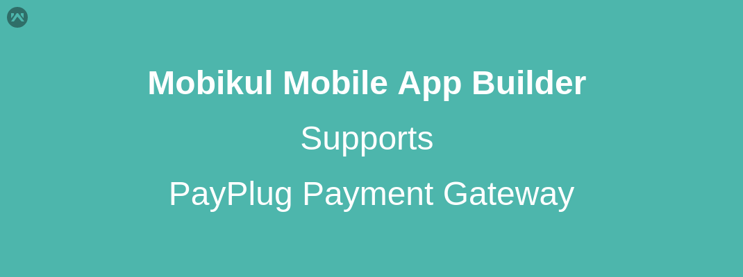 Mobikul Mobile App Builder Supports PayPlug Payment Gateway