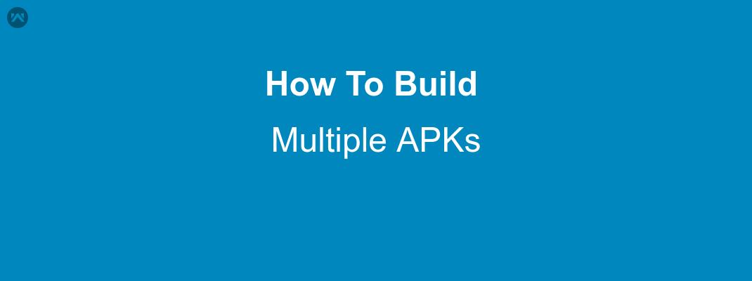 How To Build Multiple APKs
