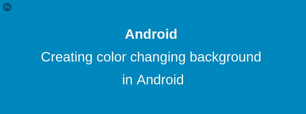 Creating color changing background in Android - Mobikul
