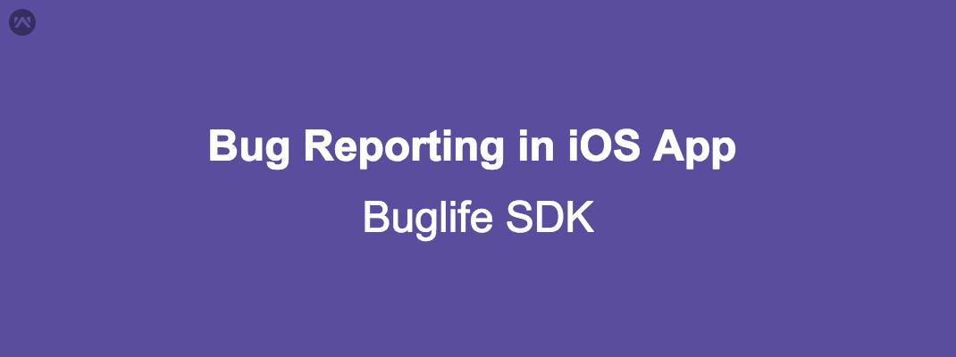 Bug Reporting in iOS App using Buglife SDK