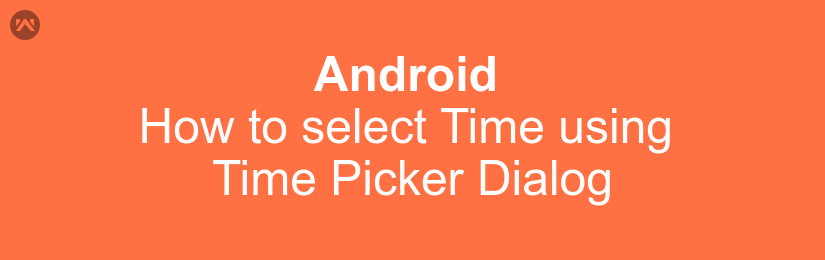 How to select Time using Time Picker Dialog