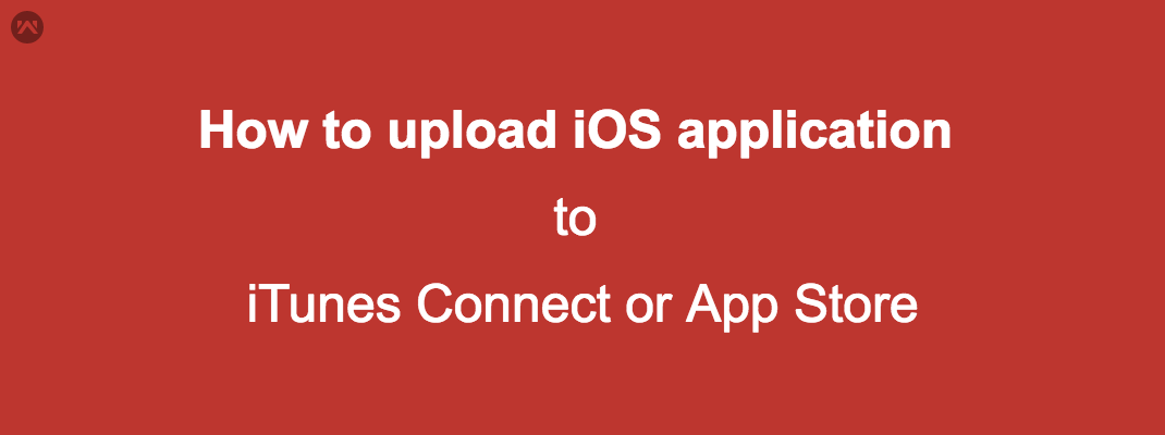 How to upload iOS application to iTunes Connect or App Store
