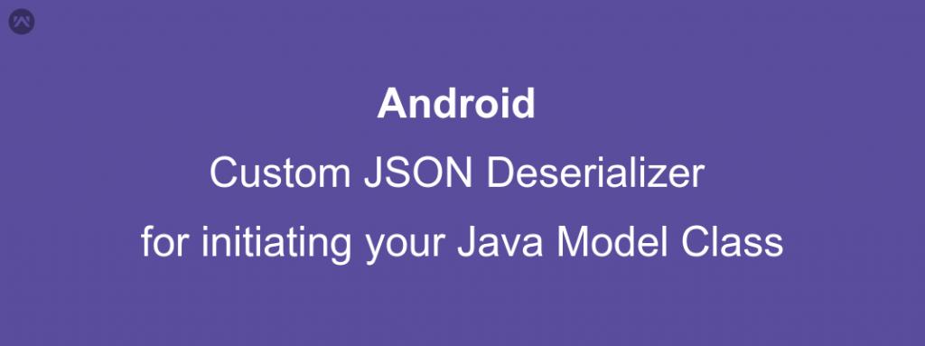 Custom JSON Deserializer for initiating your Java Model