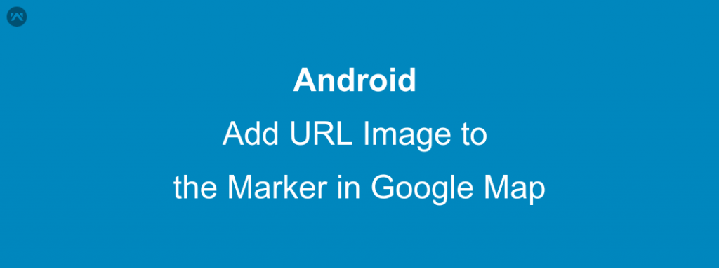 Add URL Image to the Marker in Google Map - Mobikul