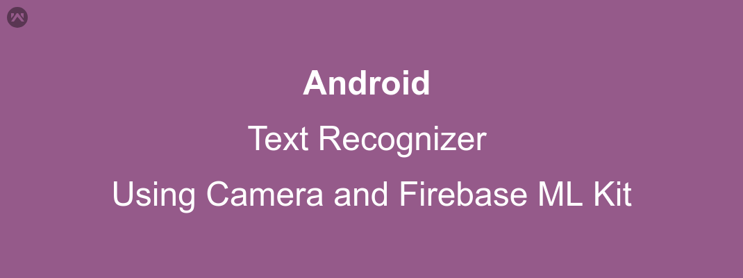 Android Text Recognizer Using Camera and Firebase ML Kit