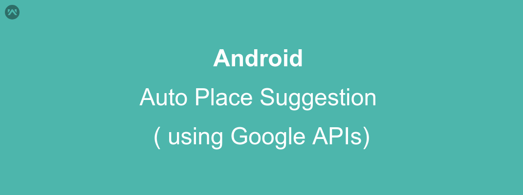 Android Auto Place Suggestion ( using Google APIs)