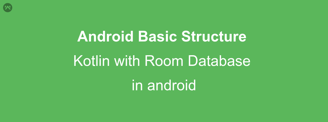 Android Basic Structure – Kotlin and Room Database android