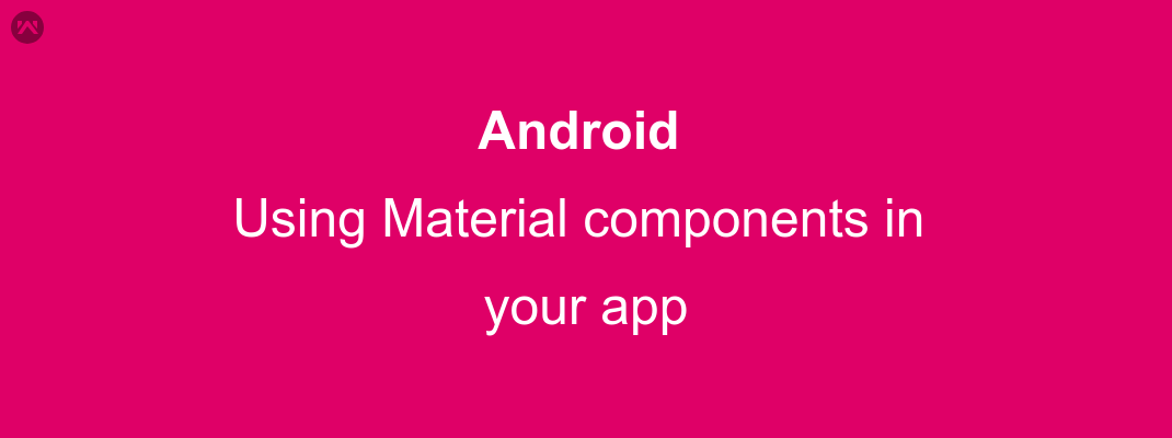 Using Material components in Android