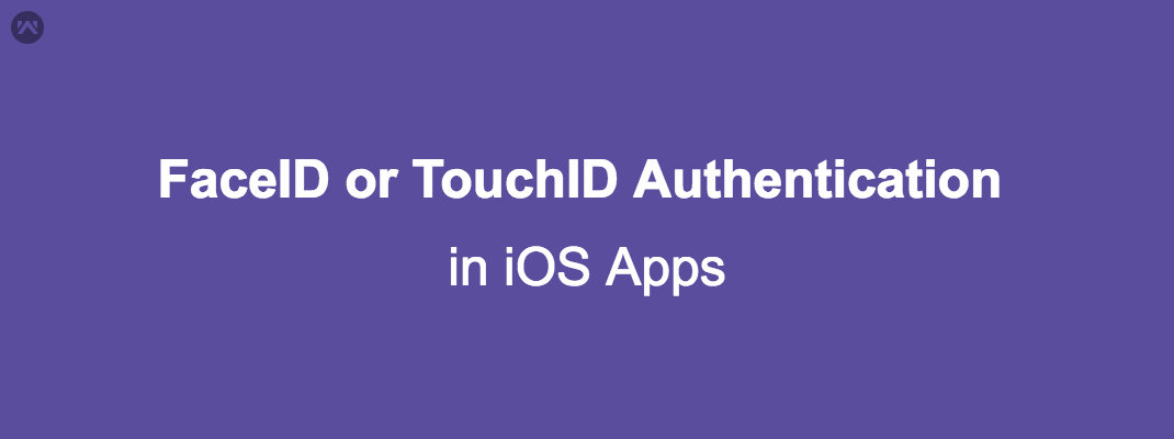 Integrate the FaceID or TouchID Authentication in iOS Apps