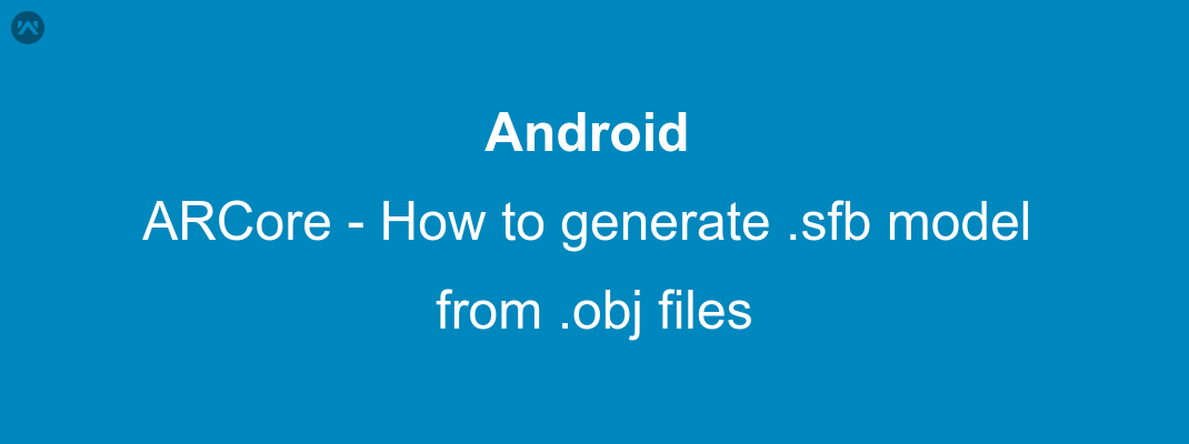 ARCore - How to generate  sfb model from  obj files - Mobikul