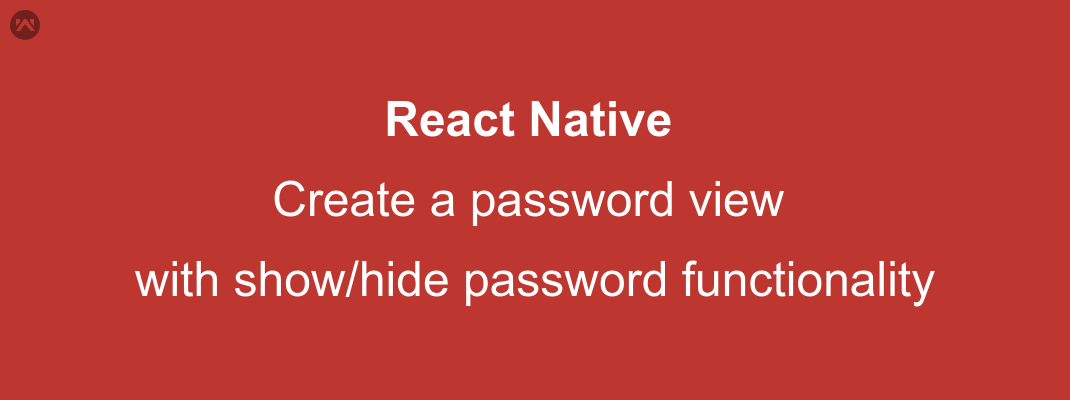 Create a password view in React Native with show/hide password