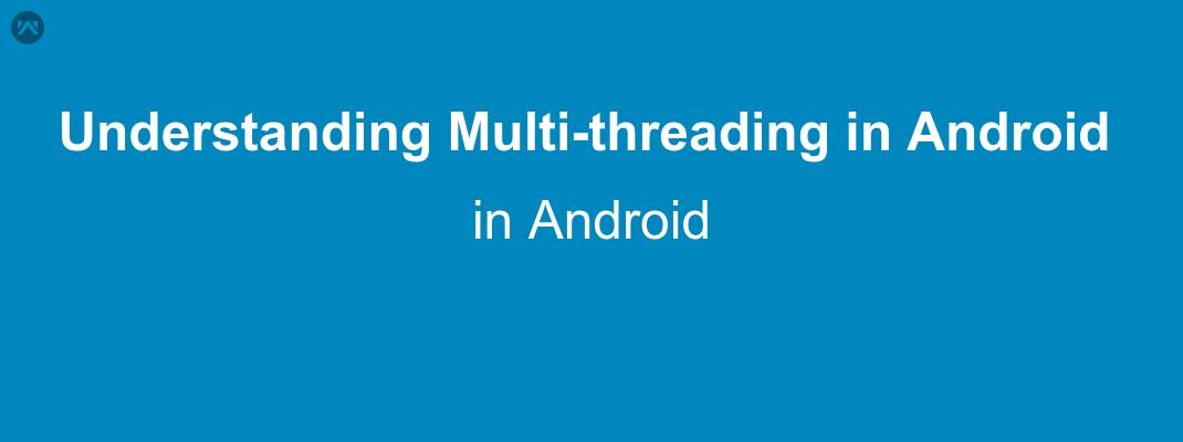Understanding Multi-threading in Android - Mobikul Mobikul