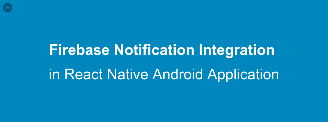 Firebase Notification Integration in React Native Android