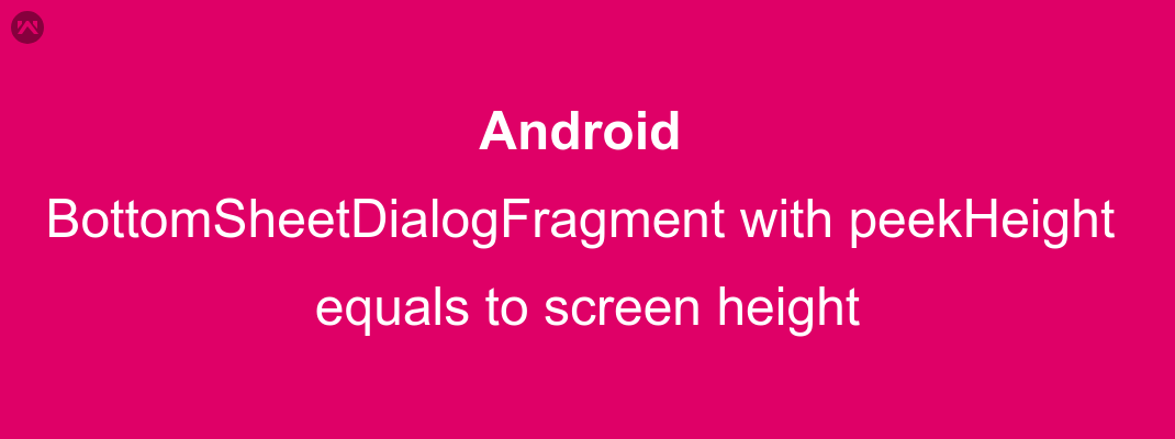BottomSheetDialogFragment with peekHeight equals to screen height
